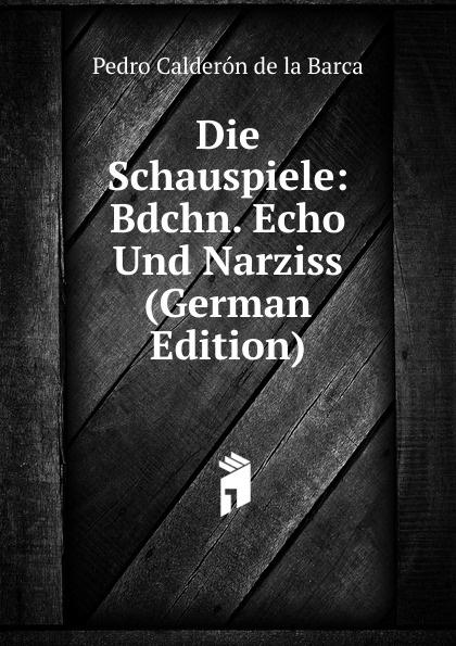 Pedro Calderón de la Barca Die Schauspiele: Bdchn. Echo Und Narziss (German Edition) narziss und goldmund