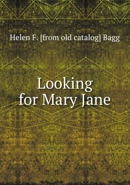 Helen F. [from old catalog] Bagg Looking for Mary Jane