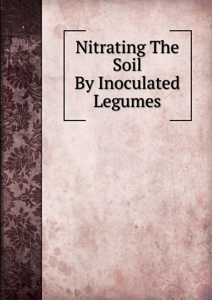 Nitrating The Soil By Inoculated Legumes legumes