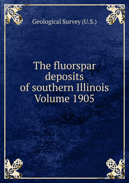 The fluorspar deposits of southern Illinois Volume 1905