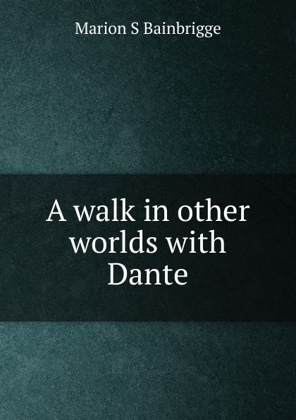 Marion S Bainbrigge A walk in other worlds with Dante