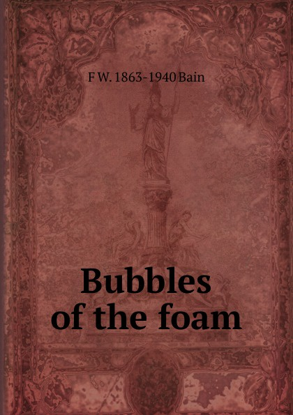 F W. 1863-1940 Bain Bubbles of the foam f w 1863 1940 bain on the realisation of the possible and the spirit of aristotle