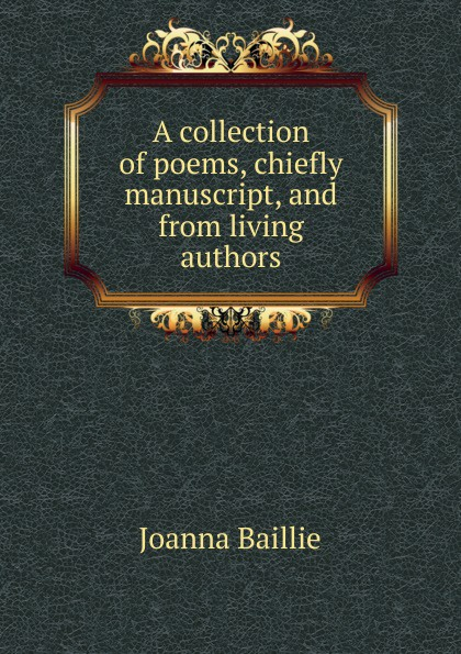 A collection of poems, chiefly manuscript, and from living authors