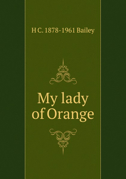 H C. 1878-1961 Bailey My lady of Orange