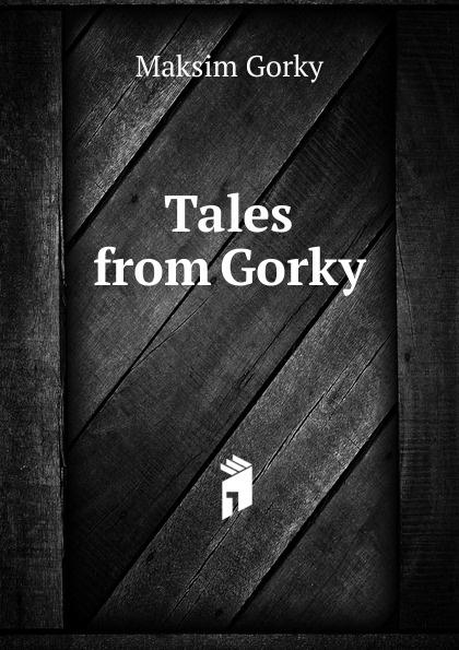 Максим Алексеевич Горький Tales from Gorky