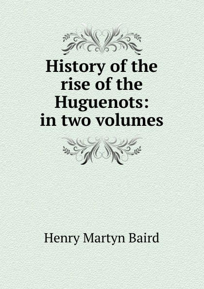 все цены на Henry Martyn Baird History of the rise of the Huguenots: in two volumes онлайн