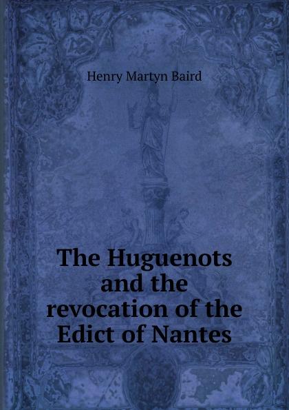 все цены на Henry Martyn Baird The Huguenots and the revocation of the Edict of Nantes онлайн