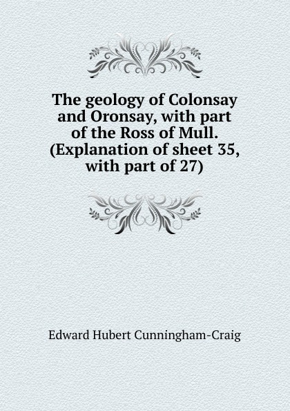 Edward Hubert Cunningham-Craig The geology of Colonsay and Oronsay, with part of the Ross of Mull. (Explanation of sheet 35, with part of 27) hubert razik handbook of asynchronous machines with variable speed isbn 9781118600863