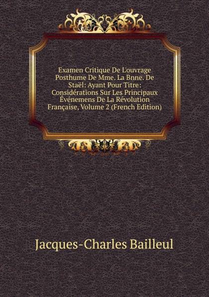 лучшая цена Jacques-Charles Bailleul Examen Critique De L.ouvrage Posthume De Mme. La Bnne. De Stael: Ayant Pour Titre: Considerations Sur Les Principaux Evenemens De La Revolution Francaise, Volume 2 (French Edition)
