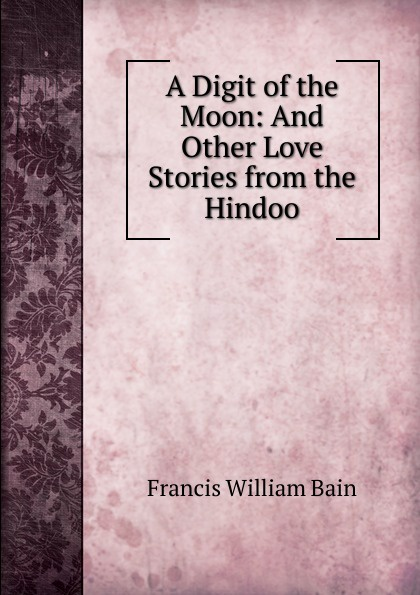лучшая цена Francis William Bain A Digit of the Moon: And Other Love Stories from the Hindoo