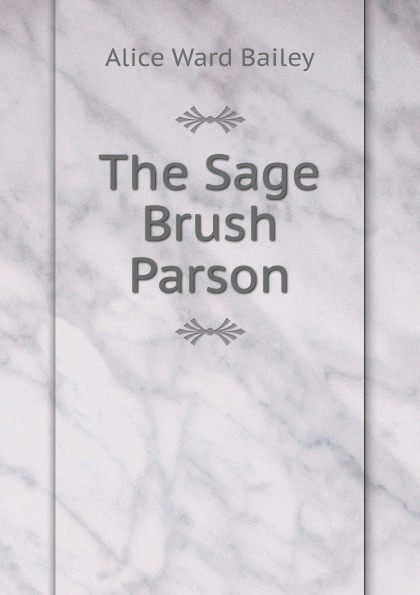 Alice Ward Bailey The Sage Brush Parson