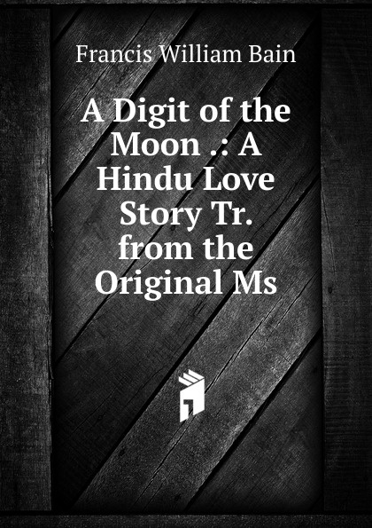 лучшая цена Francis William Bain A Digit of the Moon .: A Hindu Love Story Tr. from the Original Ms