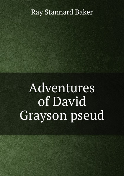 Ray Stannard Baker Adventures of David Grayson pseud. david grayson adventures in friendship