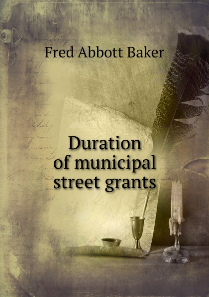 Fred Abbott Baker Duration of municipal street grants