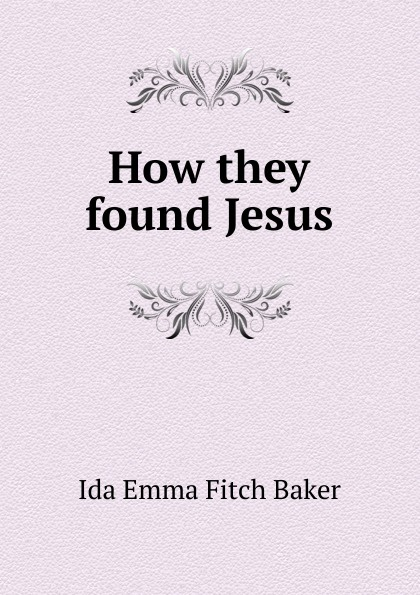 Ida Emma Fitch Baker How they found Jesus
