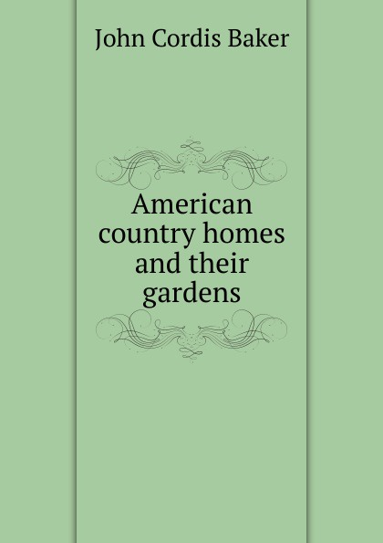 John Cordis Baker American country homes and their gardens