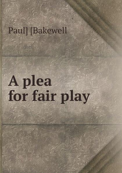 Paul] [Bakewell A plea for fair play