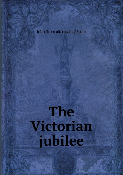 John [from old catalog] Baker The Victorian jubilee