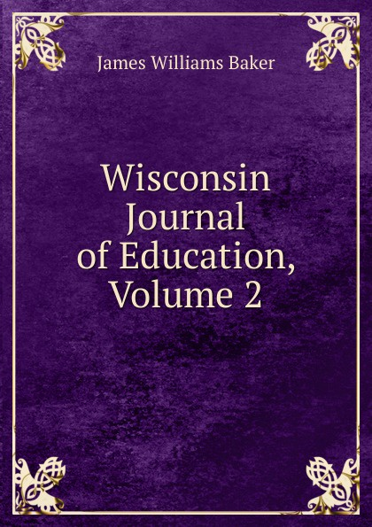 James W. Baker Wisconsin Journal of Education, Volume 2