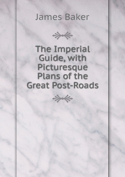 James Baker The Imperial Guide, with Picturesque Plans of the Great Post-Roads