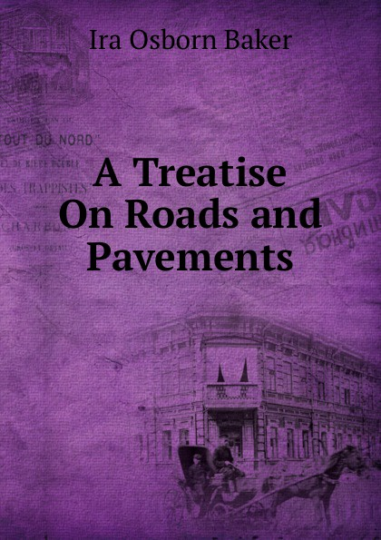 Ira Osborn Baker A Treatise On Roads and Pavements