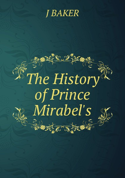 J BAKER The History of Prince Mirabel.s