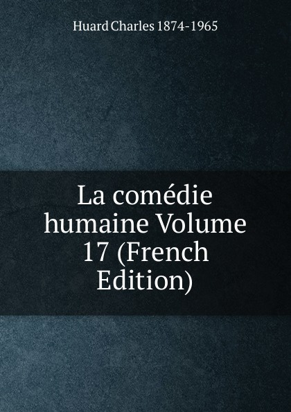 Huard Charles 1874-1965 La comedie humaine Volume 17 (French Edition)