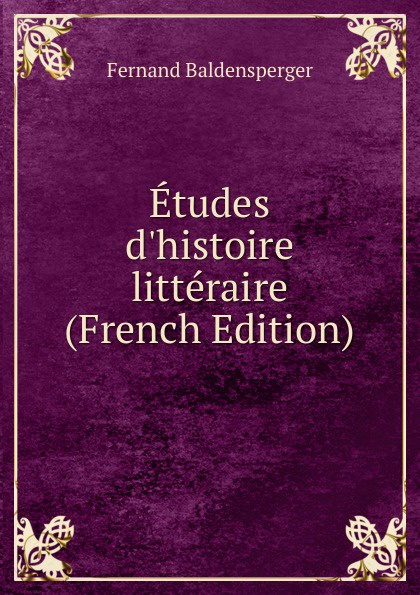 Fernand Baldensperger Etudes d.histoire litteraire (French Edition)