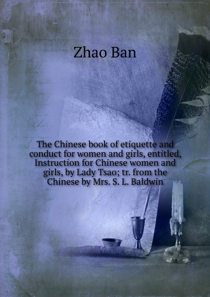 Zhao Ban The Chinese book of etiquette and conduct for women and girls, entitled, Instruction for Chinese women and girls, by Lady Tsao; tr. from the Chinese by Mrs. S. L. Baldwin rucksack women school bags for girls and teens women s leather black gray pink backpack lady drawstring backpacks mochila moda