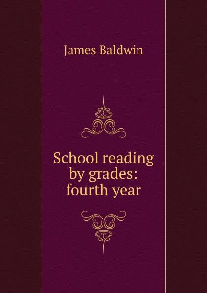 James Baldwin School reading by grades: fourth year james baldwin school reading by grades first eighth year book 6