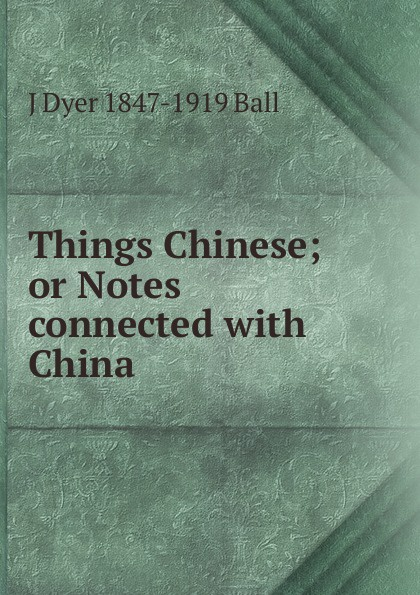 J Dyer 1847-1919 Ball Things Chinese; or Notes connected with China