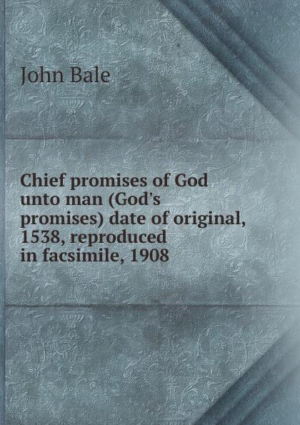 John Bale Chief promises of God unto man (God.s promises) date of original, 1538, reproduced in facsimile, 1908 shelley cooper promises promises