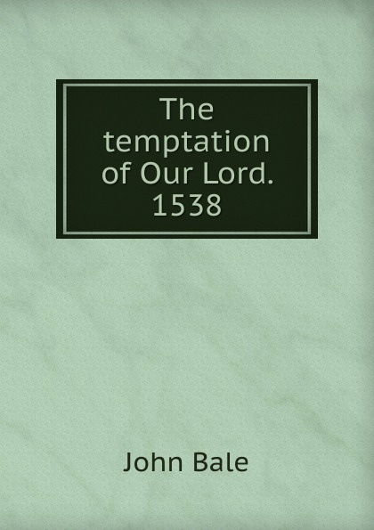 John Bale The temptation of Our Lord. 1538 lord of temptation