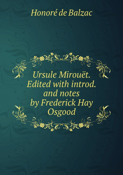 Honoré de Balzac Ursule Mirouet. Edited with introd. and notes by Frederick Hay Osgood