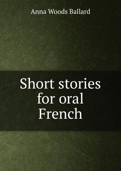 Anna Woods Ballard Short stories for oral French