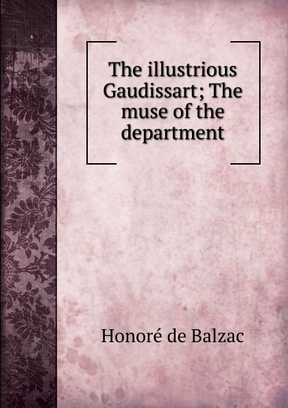 Honoré de Balzac The illustrious Gaudissart; The muse of the department