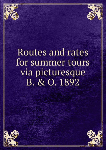 Routes and rates for summer tours via picturesque B. . O. 1892