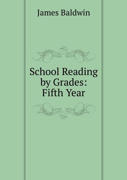 James Baldwin School Reading by Grades: Fifth Year james baldwin school reading by grades first eighth year book 6