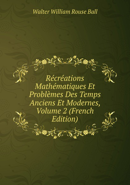 Walter William Rouse Ball Recreations Mathematiques Et Problemes Des Temps Anciens Et Modernes, Volume 2 (French Edition) точка доступа d link dap 1325 a1a 802 11bgn 300mbps 2 4 ггц 1xlan белый