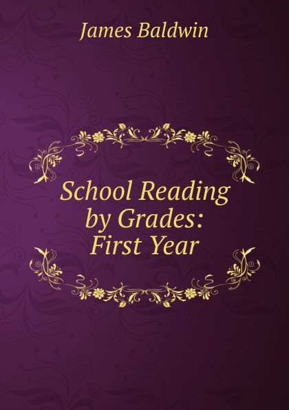 James Baldwin School Reading by Grades: First Year james baldwin school reading by grades first eighth year book 6