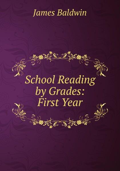 James Baldwin School Reading by Grades: First Year baldwin james school reading by grades fifth year