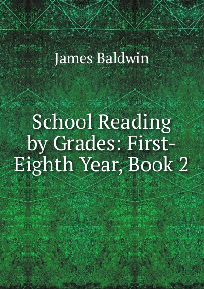 James Baldwin School Reading by Grades: First-Eighth Year, Book 2 baldwin james school reading by grades fifth year