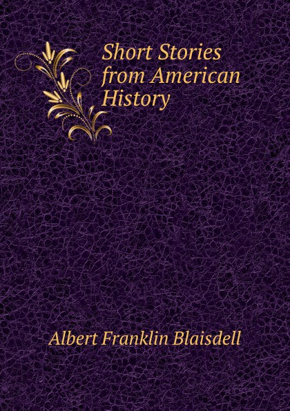 Albert F. Blaisdell Short Stories from American History