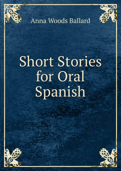 Anna Woods Ballard Short Stories for Oral Spanish