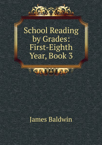 James Baldwin School Reading by Grades: First-Eighth Year, Book 3 baldwin james school reading by grades fifth year