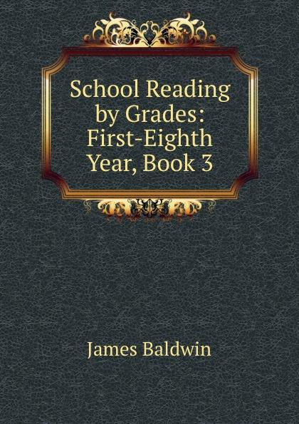 James Baldwin School Reading by Grades: First-Eighth Year, Book 3 james baldwin school reading by grades first eighth year book 6