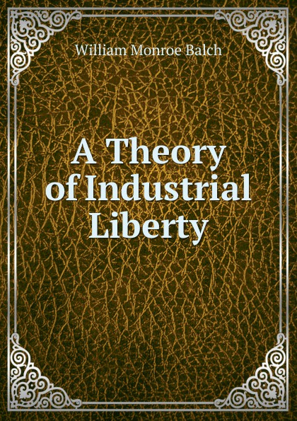 A Theory of Industrial Liberty