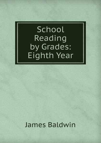 James Baldwin School Reading by Grades: Eighth Year baldwin james school reading by grades fifth year
