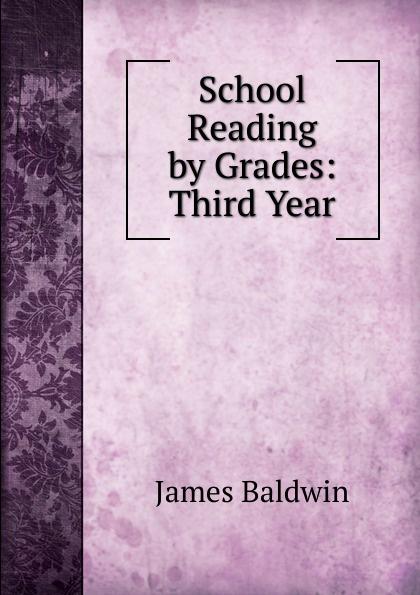 James Baldwin School Reading by Grades: Third Year james baldwin school reading by grades first eighth year book 6