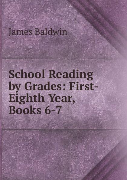 James Baldwin School Reading by Grades: First-Eighth Year, Books 6-7 james baldwin school reading by grades first eighth year book 6